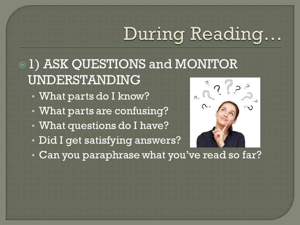 During Reading… 1) ASK QUESTIONS and MONITOR UNDERSTANDING