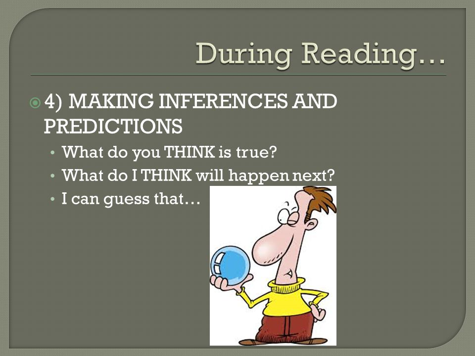 During Reading… 4) MAKING INFERENCES AND PREDICTIONS