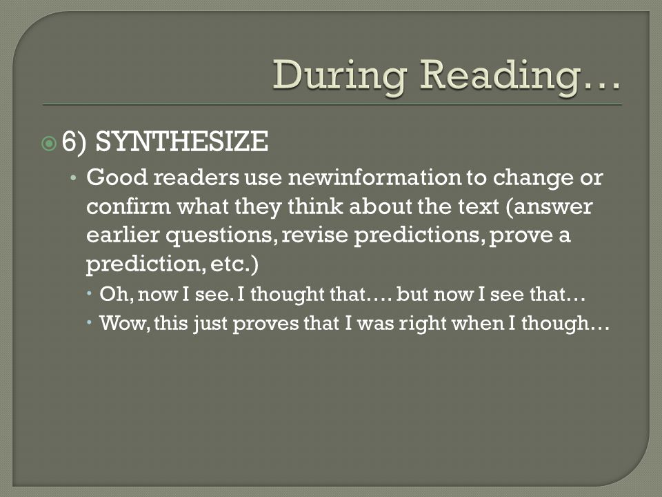 During Reading… 6) SYNTHESIZE