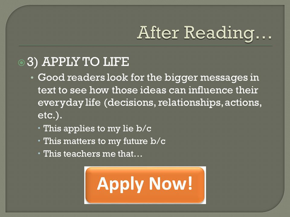 After Reading… 3) APPLY TO LIFE