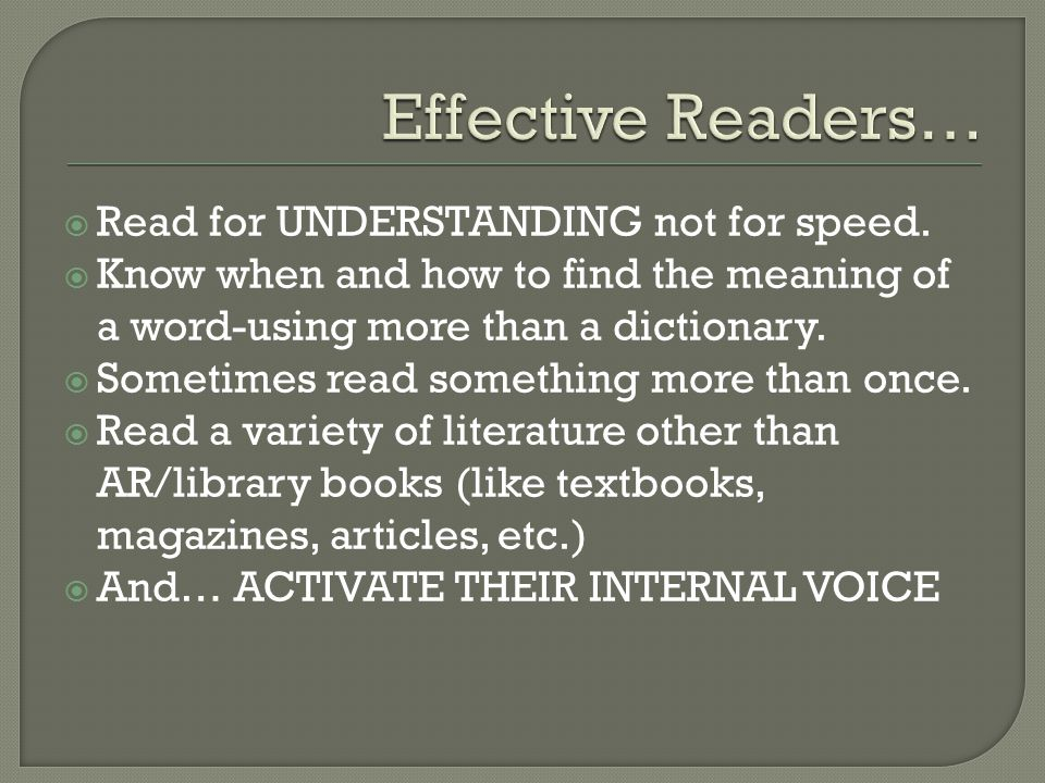 Effective Readers… Read for UNDERSTANDING not for speed.