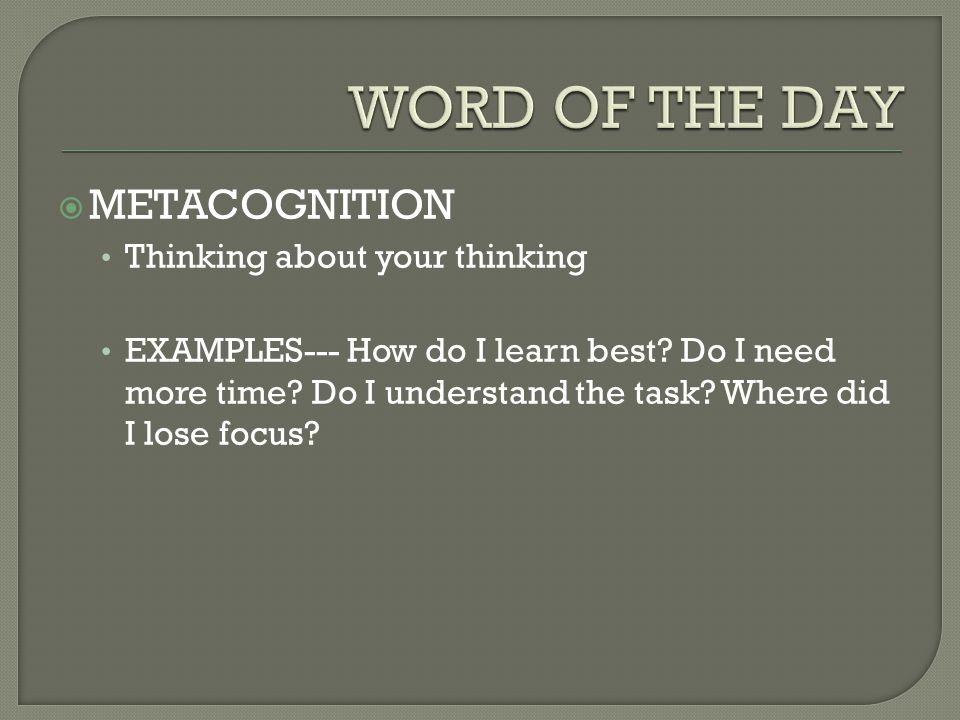 WORD OF THE DAY METACOGNITION Thinking about your thinking