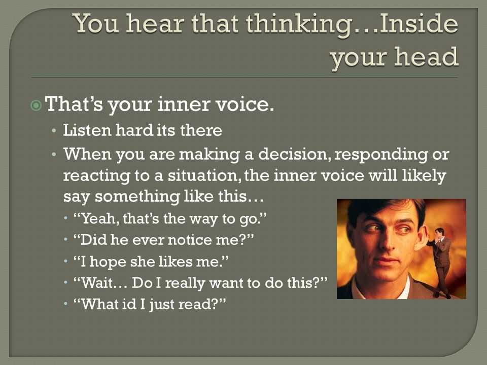 You hear that thinking…Inside your head