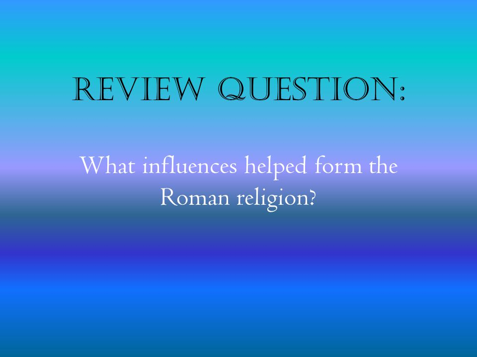 What influences helped form the Roman religion