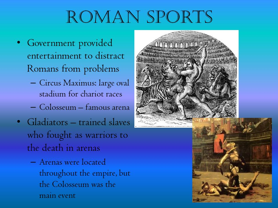 Roman Sports Government provided entertainment to distract Romans from problems. Circus Maximus: large oval stadium for chariot races.