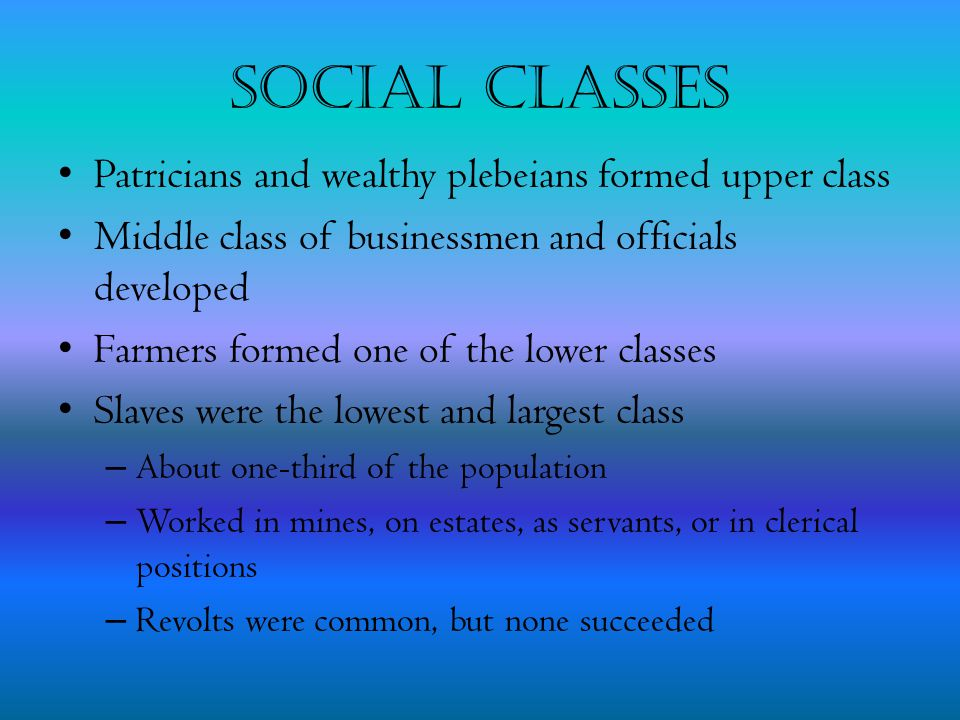 Social Classes Patricians and wealthy plebeians formed upper class