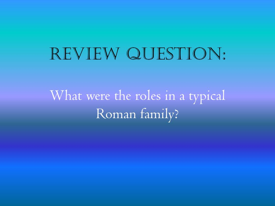 What were the roles in a typical Roman family