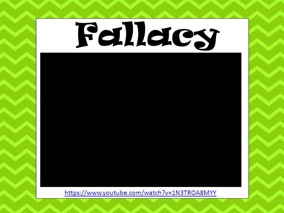 Fallacy https://www.youtube.com/watch v=1N3TROA8MYY
