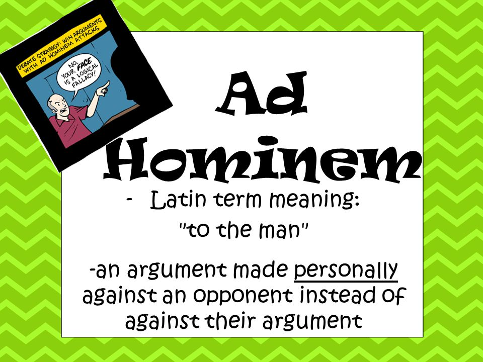 Ad Hominem Latin term meaning: to the man