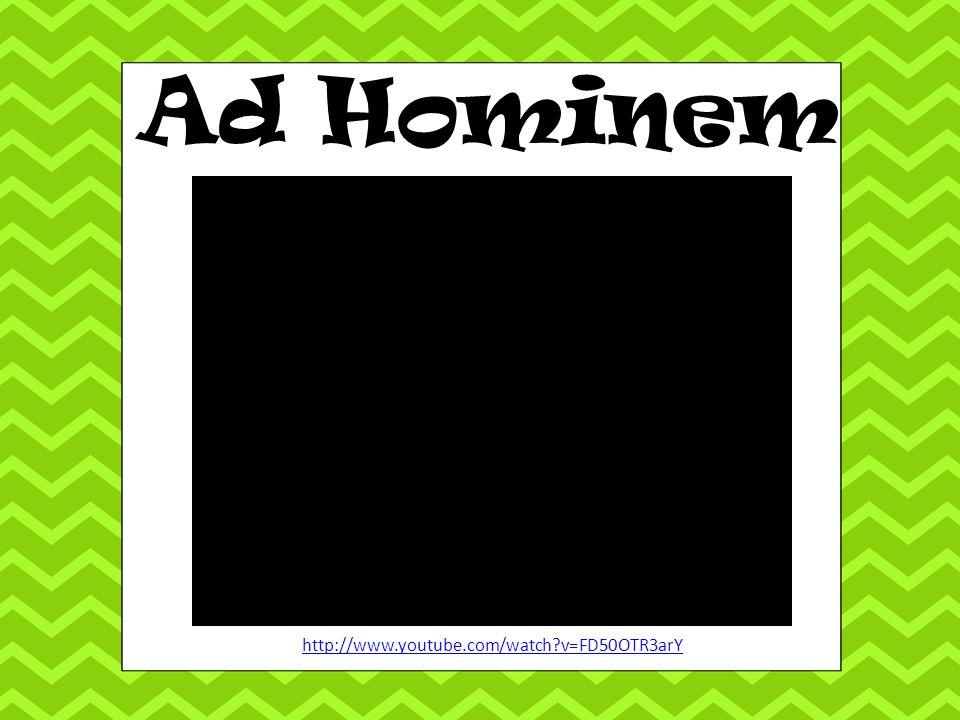 Ad Hominem http://www.youtube.com/watch v=FD50OTR3arY