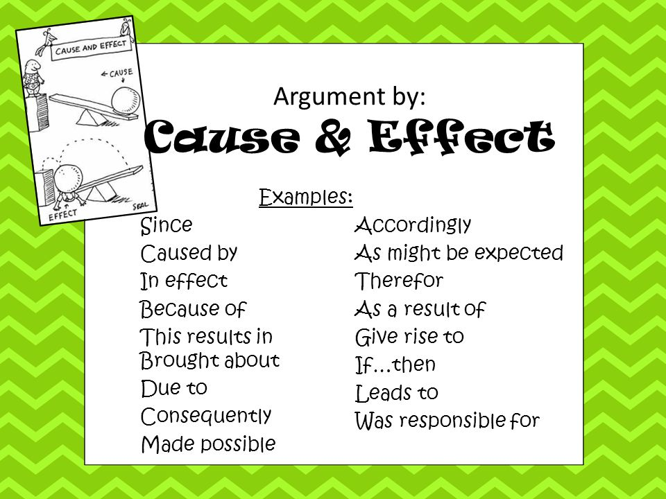 Argument by: Cause & Effect