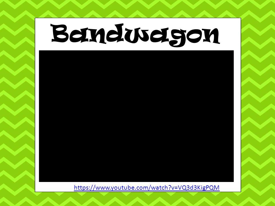 Bandwagon https://www.youtube.com/watch v=VQ3d3KigPQM