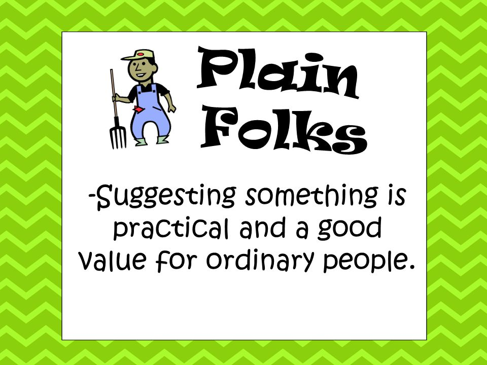 Plain Folks -Suggesting something is practical and a good value for ordinary people.