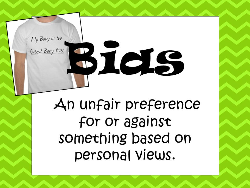 An unfair preference for or against something based on personal views.