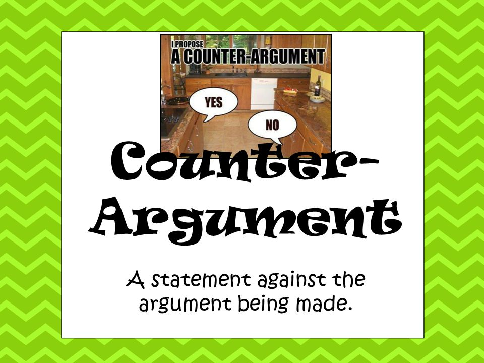 A statement against the argument being made.