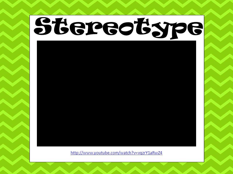 Stereotype http://www.youtube.com/watch v=vqzrY1aRwZ4