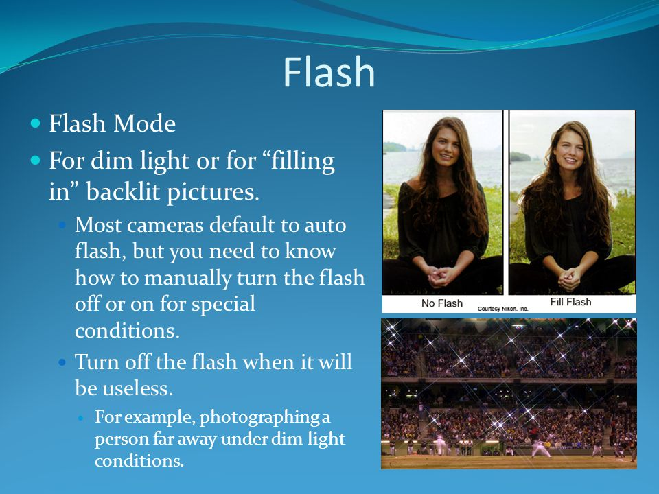Flash Flash Mode For dim light or for filling in backlit pictures.