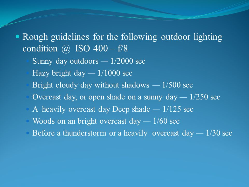 Rough guidelines for the following outdoor lighting condition @ ISO 400 – f/8