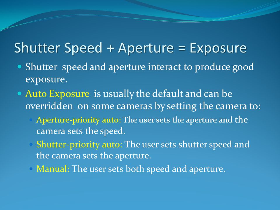 Shutter Speed + Aperture = Exposure
