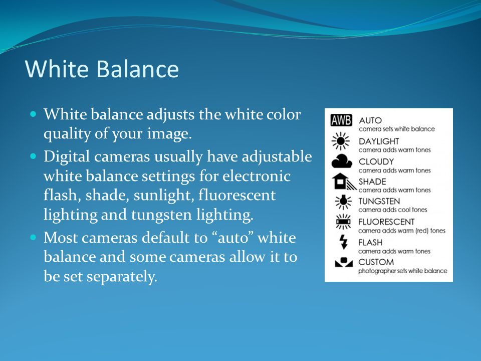 White Balance White balance adjusts the white color quality of your image.