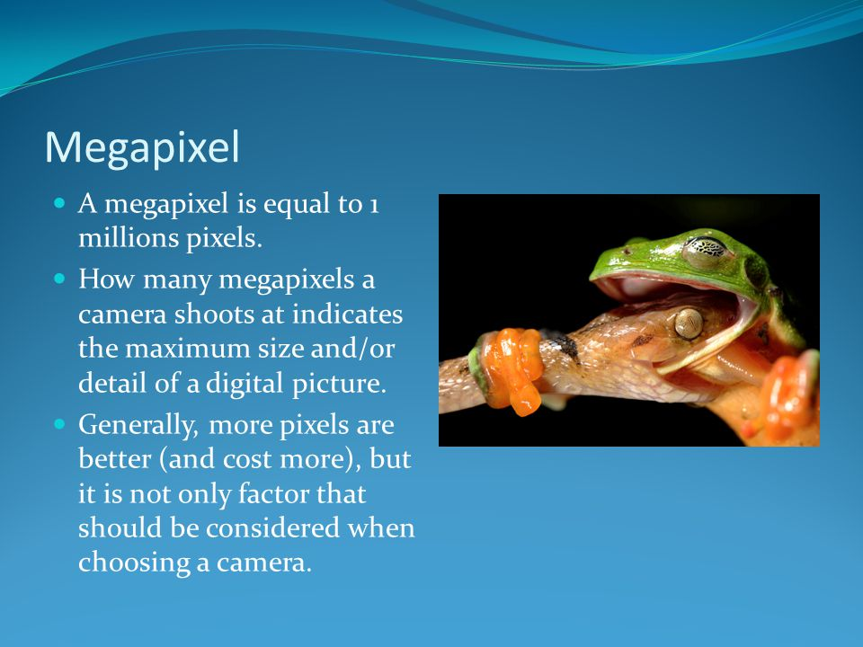 Megapixel A megapixel is equal to 1 millions pixels.