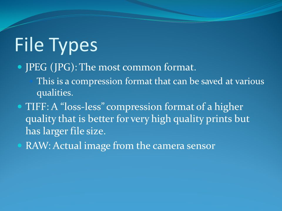 File Types JPEG (JPG): The most common format.