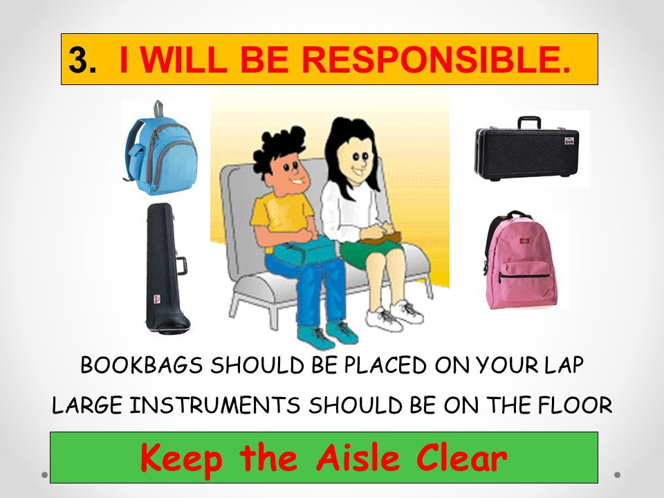 3. I WILL BE RESPONSIBLE. Keep the Aisle Clear