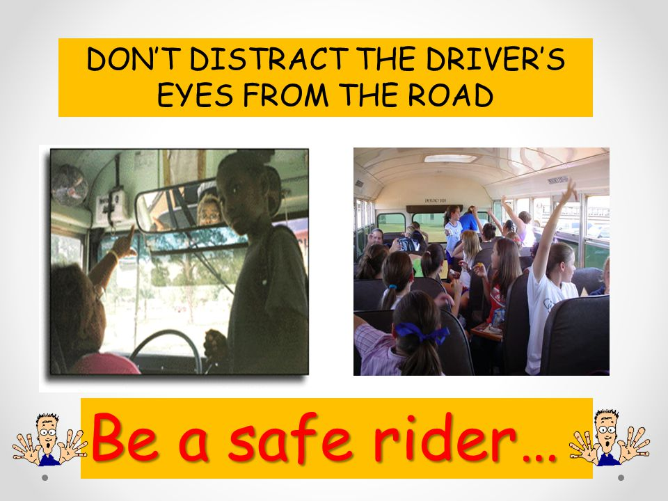 DON'T DISTRACT THE DRIVER'S EYES FROM THE ROAD