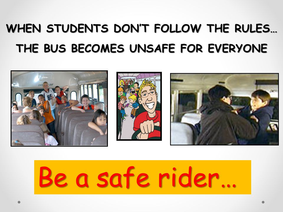 Be a safe rider… WHEN STUDENTS DON'T FOLLOW THE RULES…