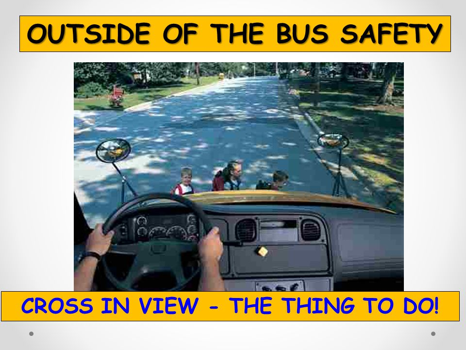 OUTSIDE OF THE BUS SAFETY CROSS IN VIEW - THE THING TO DO!