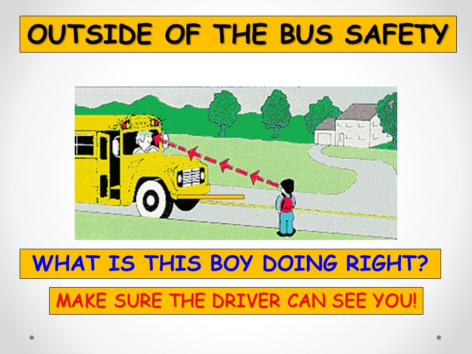 OUTSIDE OF THE BUS SAFETY WHAT IS THIS BOY DOING RIGHT
