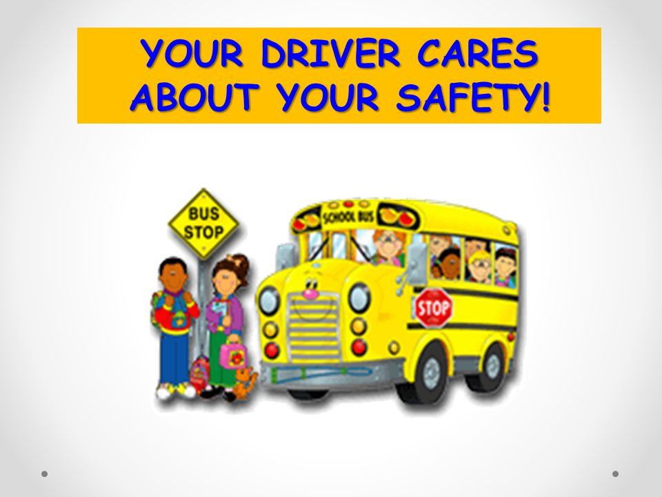 YOUR DRIVER CARES ABOUT YOUR SAFETY!