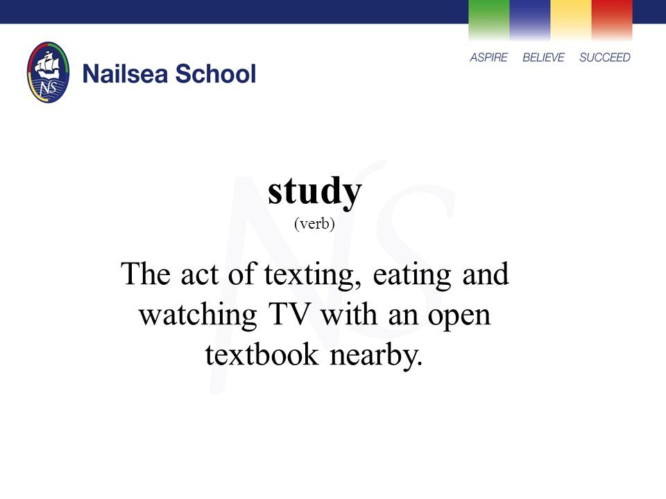 study (verb) The act of texting, eating and watching TV with an open textbook nearby.