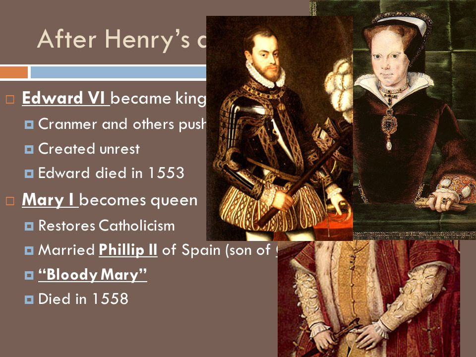 After Henry's death Edward VI became king at 9 Mary I becomes queen