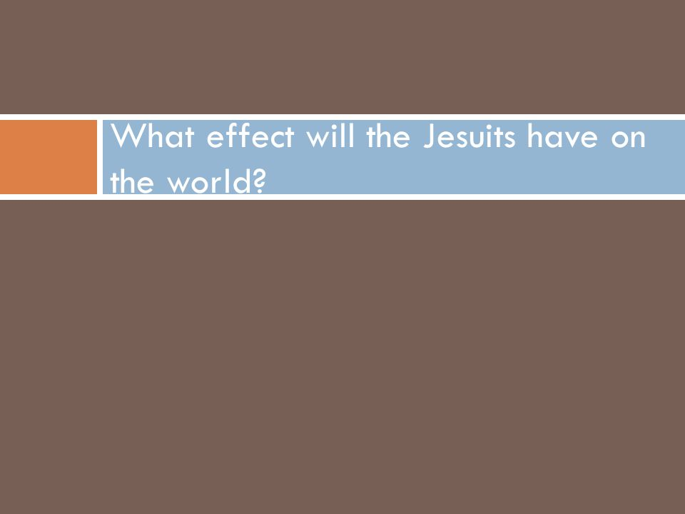 What effect will the Jesuits have on the world