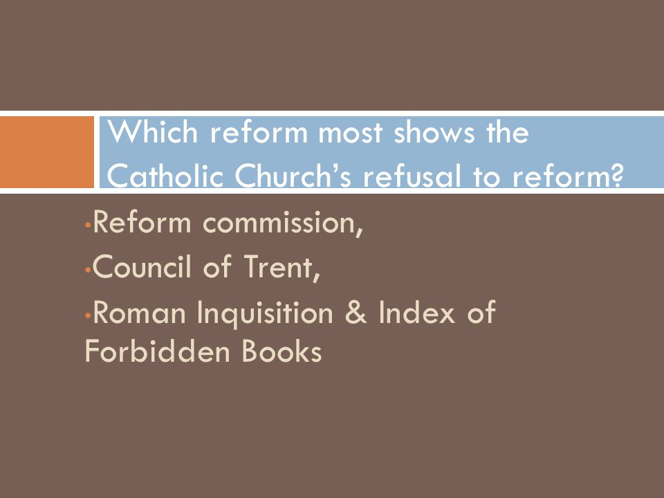 Which reform most shows the Catholic Church's refusal to reform