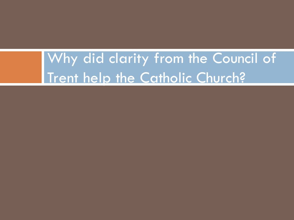 Why did clarity from the Council of Trent help the Catholic Church