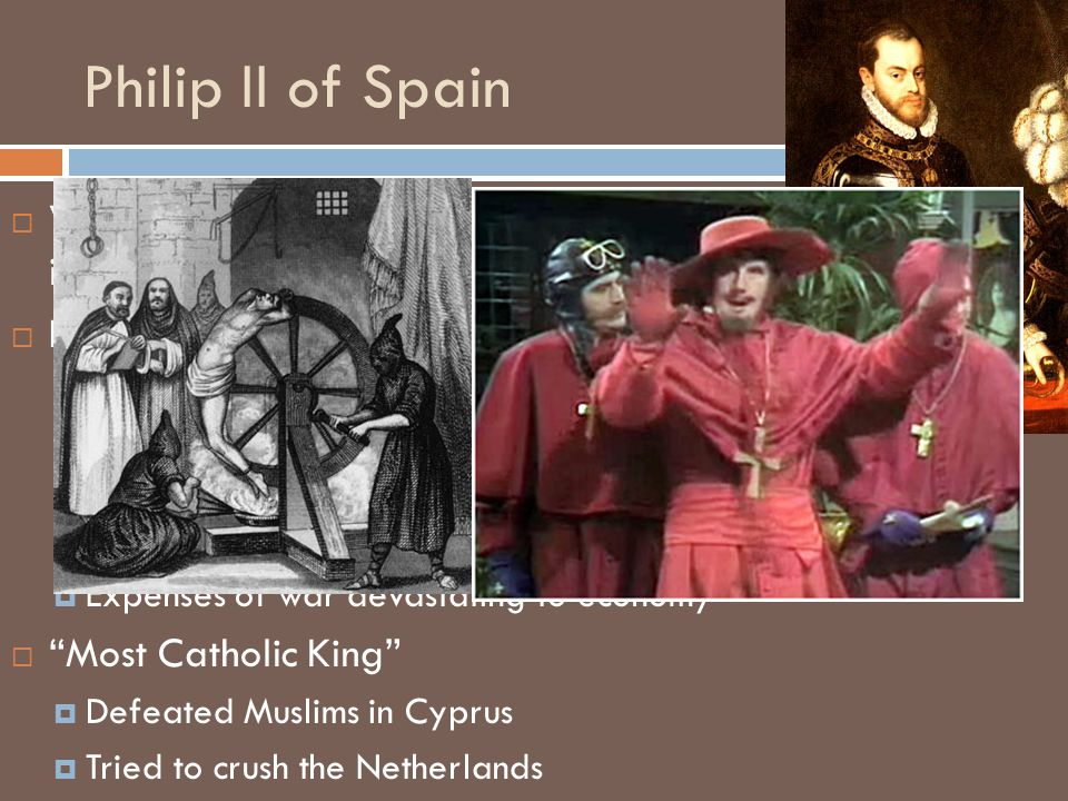 Philip II of Spain Wanted to make Spain a dominant power in Europe