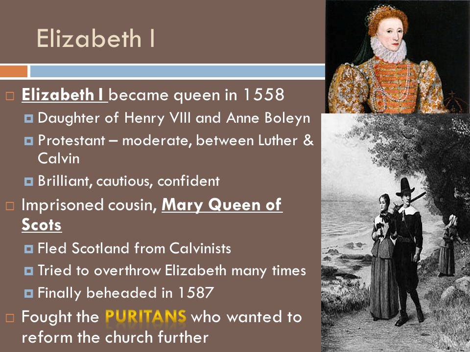 Elizabeth I Elizabeth I became queen in 1558