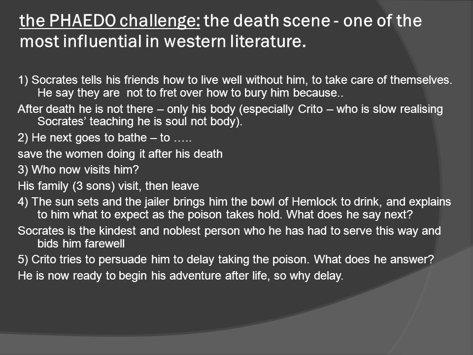 the PHAEDO challenge: the death scene - one of the most influential in western literature.