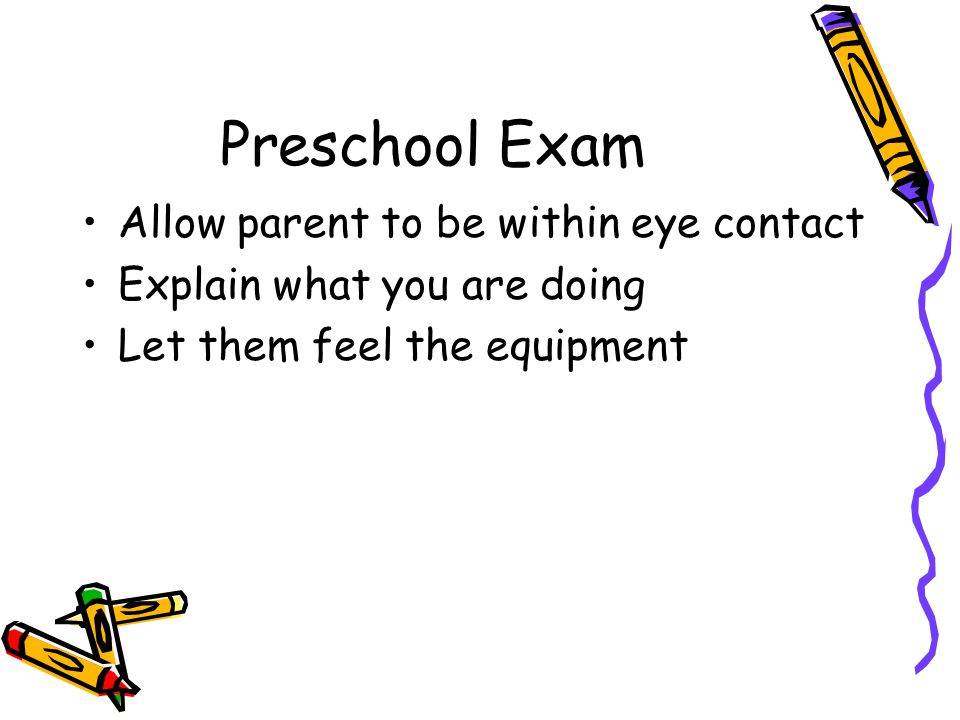 Preschool Exam Allow parent to be within eye contact