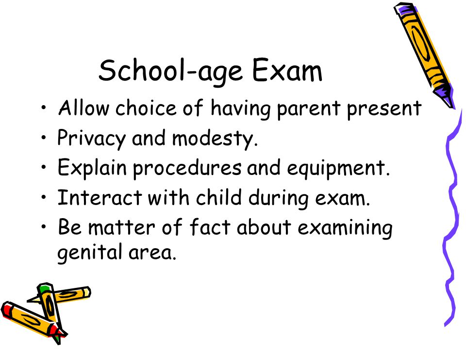 School-age Exam Allow choice of having parent present