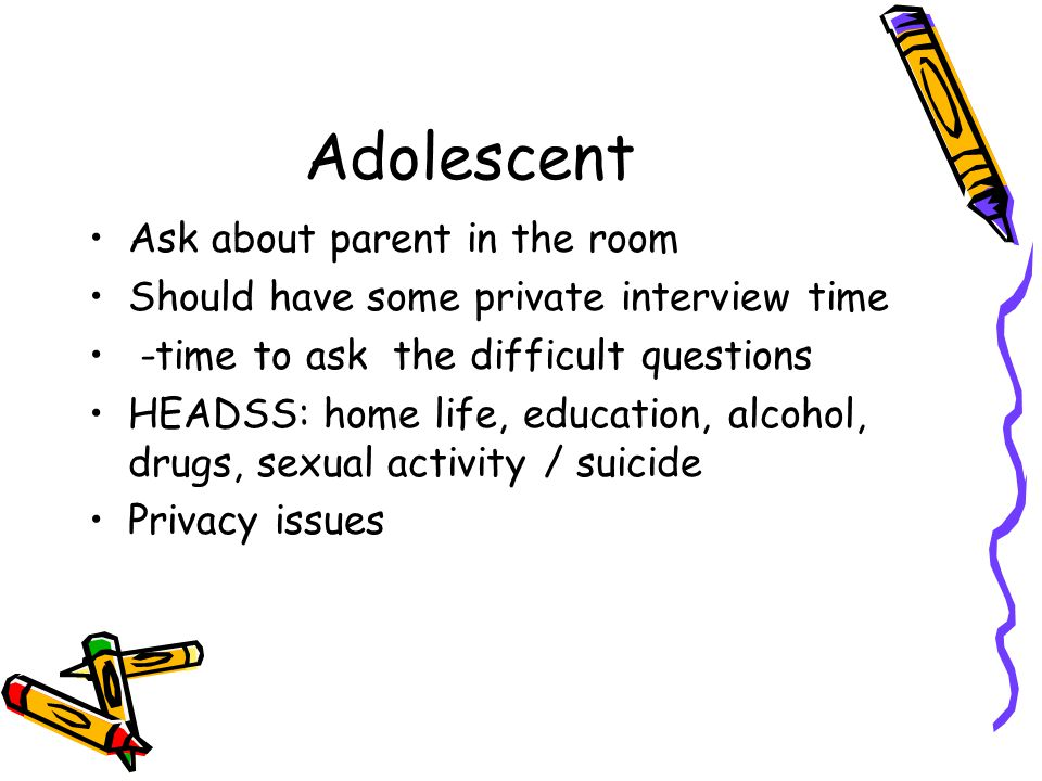 Adolescent Ask about parent in the room