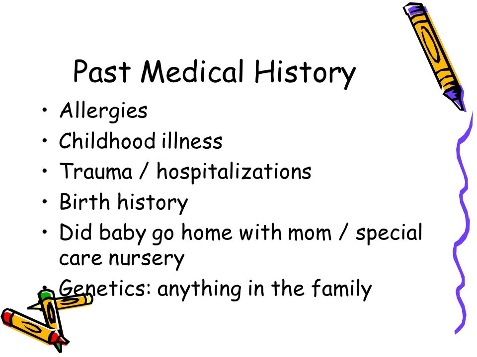 Past Medical History Allergies Childhood illness