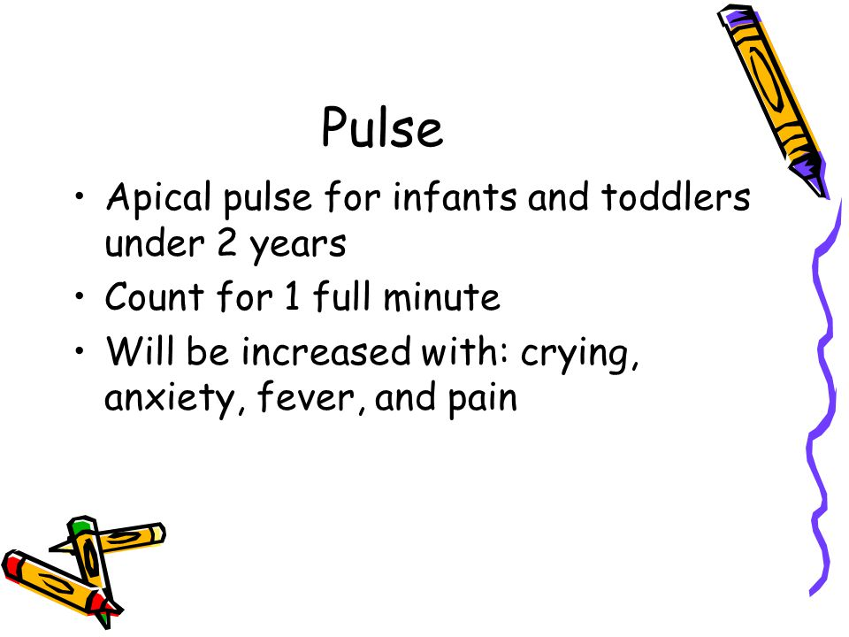 Pulse Apical pulse for infants and toddlers under 2 years