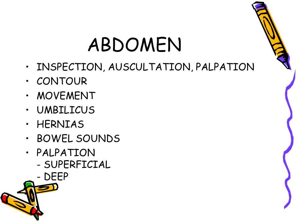 ABDOMEN INSPECTION, AUSCULTATION, PALPATION CONTOUR MOVEMENT UMBILICUS