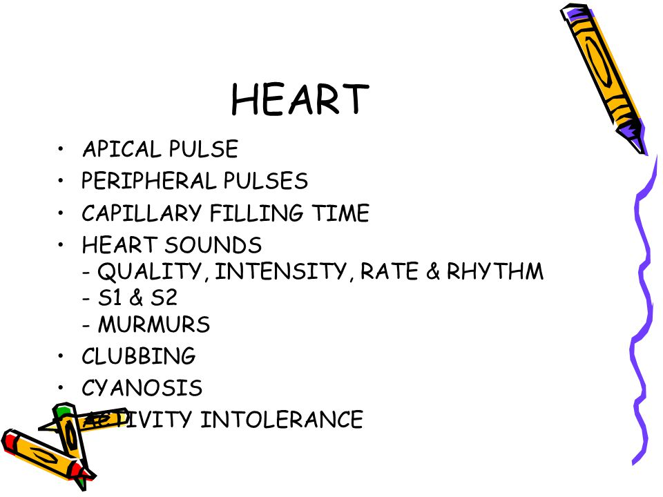 HEART APICAL PULSE PERIPHERAL PULSES CAPILLARY FILLING TIME