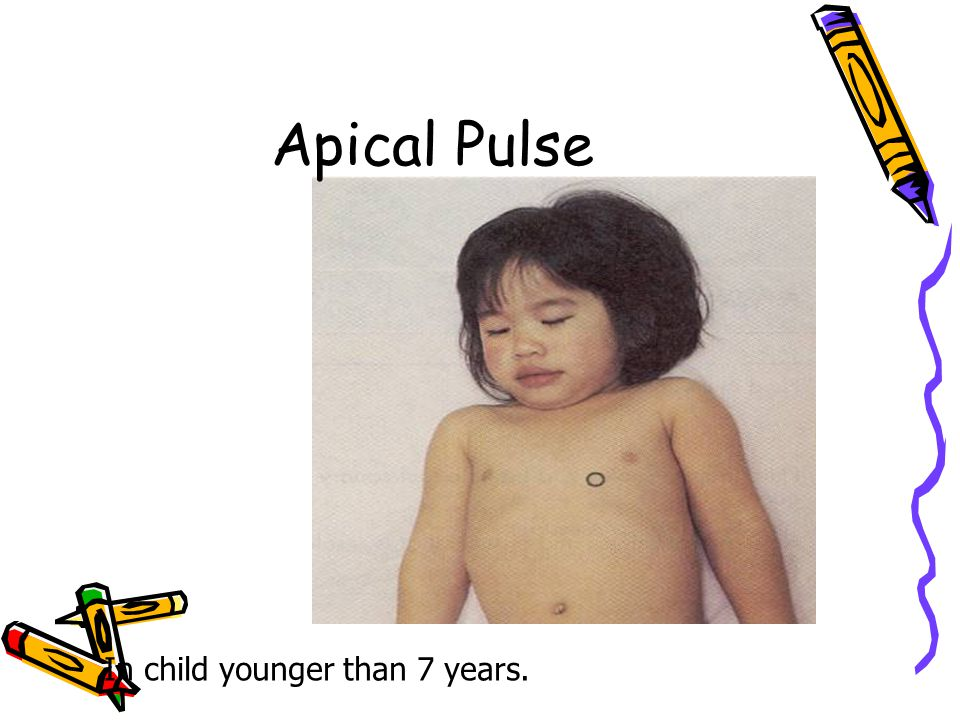 Apical Pulse In child younger than 7 years.