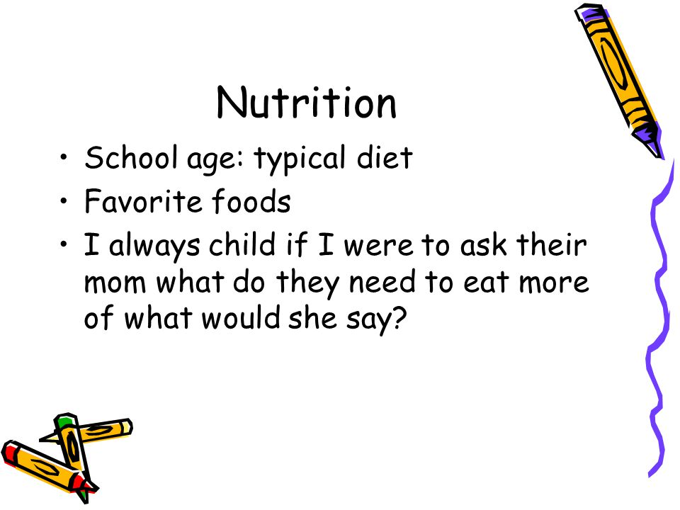 Nutrition School age: typical diet Favorite foods
