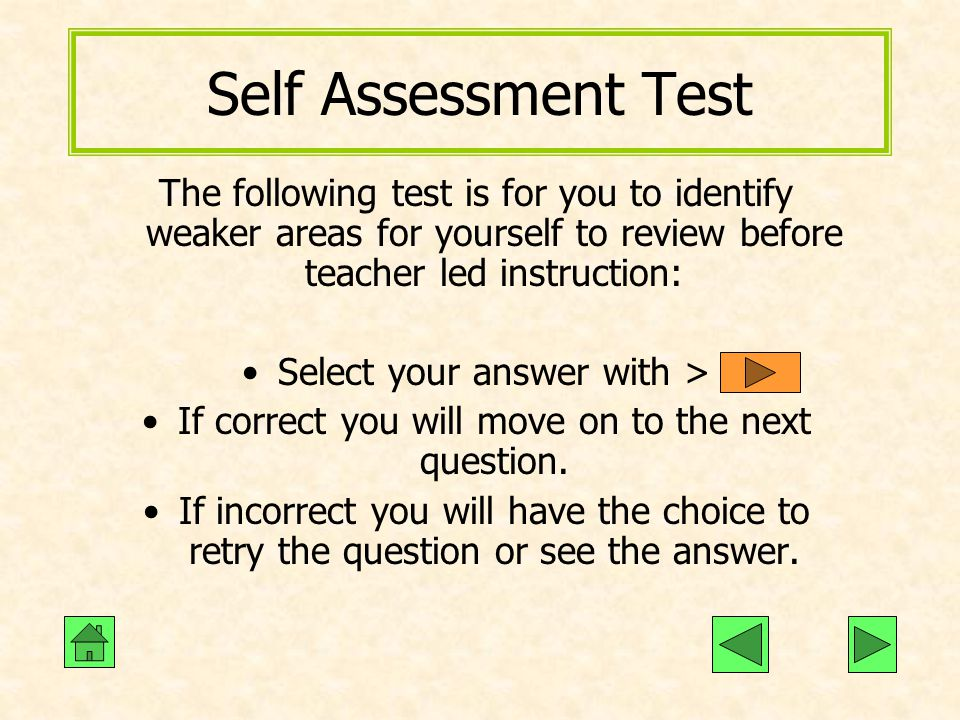 Self Assessment Test The following test is for you to identify weaker areas for yourself to review before teacher led instruction: